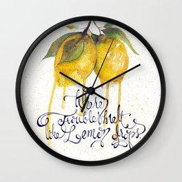 Where Troubles Melt Like Lemon Drops Wall Clock