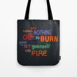 When there's nothing left to burn. Tote Bag