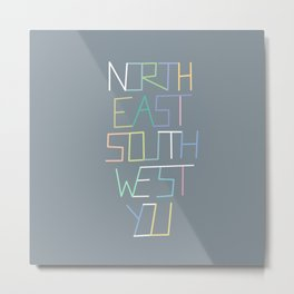 North East South West You Metal Print