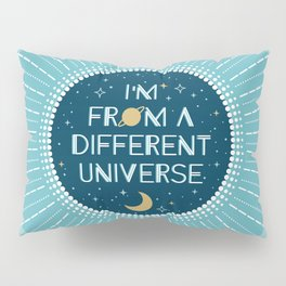 I'm from a different Universe Pillow Sham