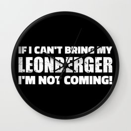 If I can't bring my Leonberger I'm not coming Wall Clock
