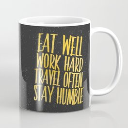 Eat well. Travel often. Work hard. Stay humble.  Coffee Mug