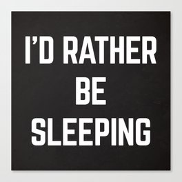 Rather Be Sleeping Funny Quote Canvas Print