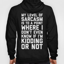 Level Of Sarcasm Funny Quote Hoody