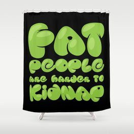 Fat People are Harder to Kidnap Shower Curtain