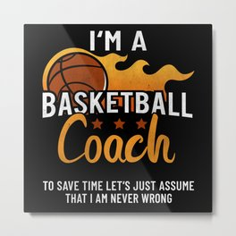I'm A Basketball Coach Lets Assume That Metal Print