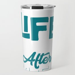 Life begins after coffee Travel Mug
