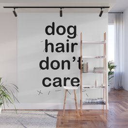 Dog Hair Don't Care Wall Mural