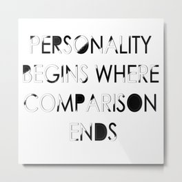 personality begins where comparison ends Metal Print