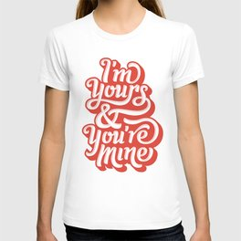 I'm Yours & You're Mine T-shirt