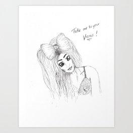 TAKE ME TO YOUR VENUS Art Print