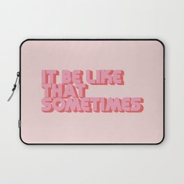 It Be Like That Sometimes - Pink Laptop Sleeve