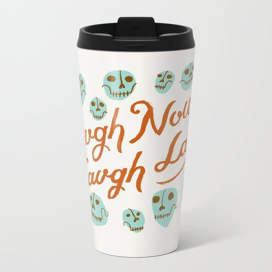 Laugh Now Laugh Later Metal Travel Mug