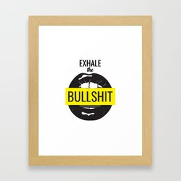 Exhale bullshit Framed Art Print