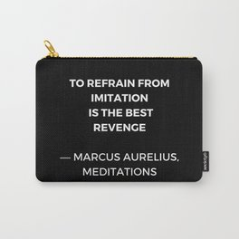 Stoic Wisdom Quotes - Marcus Aurelius Meditations - To refrain from imitation is the best revenge Carry-All Pouch