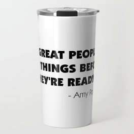 Great people do things before they're ready - Amy Poehler Travel Mug