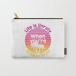 Life is Unruly When You're Drinkin' Truly T-Shirt Carry-All Pouch