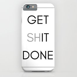 Get Sh(it) Done iPhone Case
