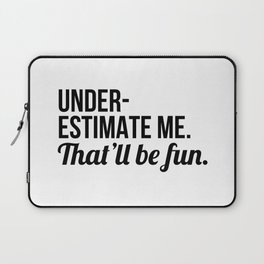 Underestimate Me That'll Be Fun Laptop Sleeve