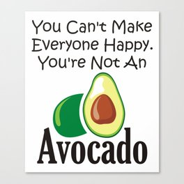 You Can't Make Everyone Happy You're Not An Avocado Canvas Print