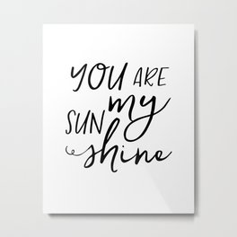You Are My Sun Shine Print. Black and White Print. Kids room Print Metal Print