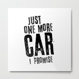 Just One More Car I Promise Metal Print
