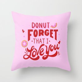 Donut Forget That I Love You Throw Pillow