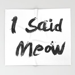 I Said Meow Throw Blanket