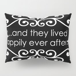 They Lived Happily Ever After Pillow Sham