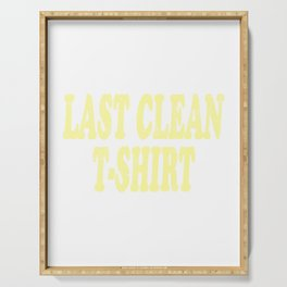 "Want to express you loves being Clean? ""Last Clean T-shirt"" t-shirt design made for Clean People Serving Tray"