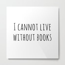 Cannot live without books Metal Print