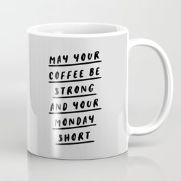 May Your Coffee Be Strong and Your Monday Short black and white typography office wall coffee quote Coffee Mug