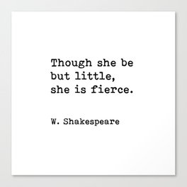 Though be but little, she is fierce, William Shakespeare quote Canvas Print