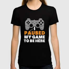 I Paused My Game To Be Here | Gamer Video Games T-shirt