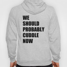 We should probably cuddle now Hoody