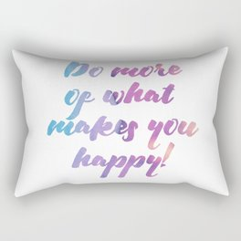 Do more of what makes you happy! Rectangular Pillow