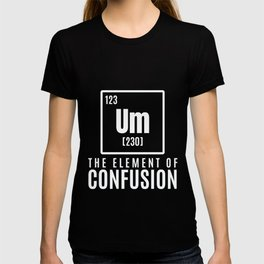 um element geek nerd Cool & Confusing Tshirt Design The element of confusion T-shirt