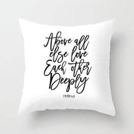 above all else love each other deeply, 1 peter 4:8, bible verse,scripture art,bible cover,love sign Throw Pillow