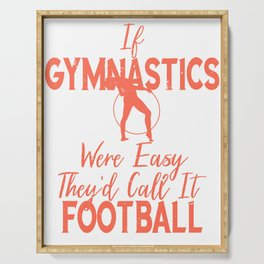 Gymnast If Gymnastics Easy It Would Be Called Football Serving Tray