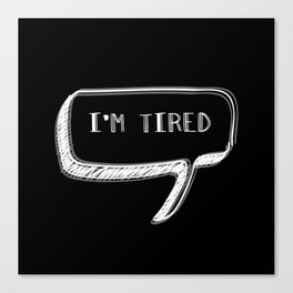 I'm Tired  Canvas Print