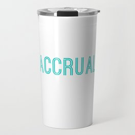 Funny It's Accrual World Accountants CPA Travel Mug