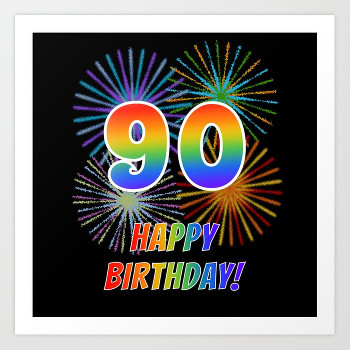 90th Birthday 90 HAPPY BIRTHDAY W Rainbow Spectrum Colors Fun Fireworks Inspired Pattern Art Print By Aponx