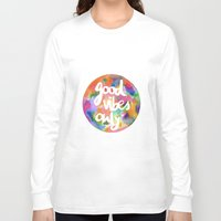 good vibes only Long Sleeve T-shirts featuring Good Vibes Only by Mariam Tronchoni