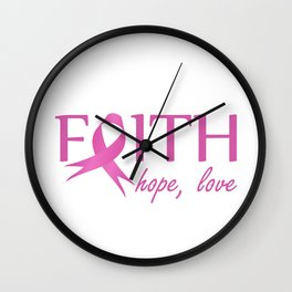 Faith,hope, love- Pink ribbon to symbolize breast cancer awareness. Empowering women Wall Clock