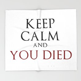 Keep Calm And You Died Throw Blanket