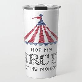 Not my circus, not my monkeys v2 Travel Mug