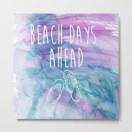 Beach Days Ahead Metal Print