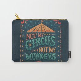 Not My Circus Not My Monkeys Carry-All Pouch