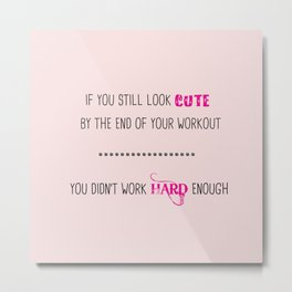 If you still look cute by the end of your workout Metal Print