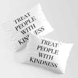 treat people with kindness Pillow Sham